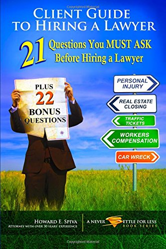 9781502914767: Client Guide To Hiring A Lawyer: 21 Questions You Must Ask Before Hiring A Lawyer