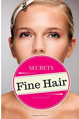 9781502917706: Fine Hair Secrets: The Top Tools, Best Hairstyles, and Premier Strategies for Awesome Hair (and an Even Better Life)