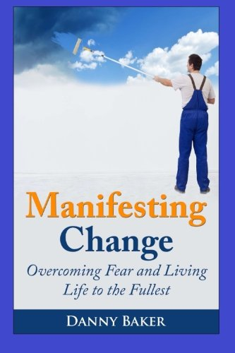 9781502918956: Manifesting Change: Overcoming Fear and Living Life to the Fullest