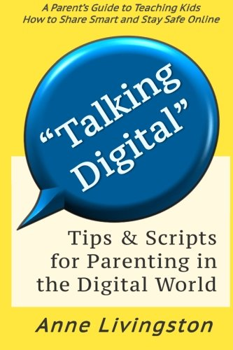 Talking Digital: A Parent's Guide for Teaching Kids to Share Smart and Stay Safe Online: ...