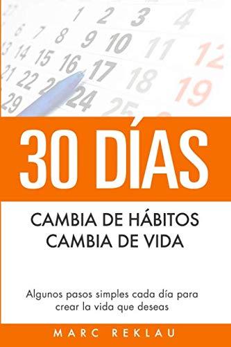 9781502921895: 30 Días - Cambia de hábitos, cambia de vida: Algunos pasos simples cada día para crear la vida que deseas (Hábitos que te cambiarán la vida)