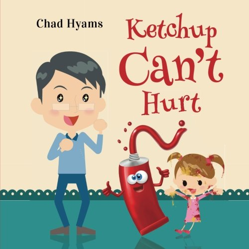 Ketchup Can't Hurt: Chad Hyams