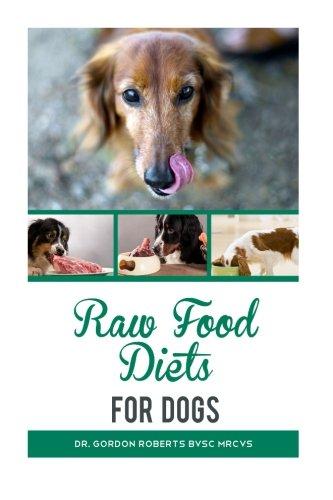 Raw Food Diets for Dogs: Roberts BVSc MRCVS, Dr. Gordon