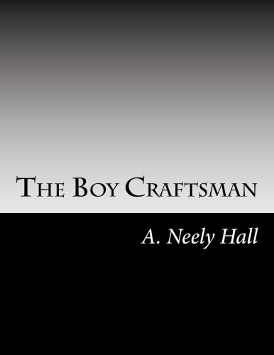 The Boy Craftsman: Hall, A. Neely