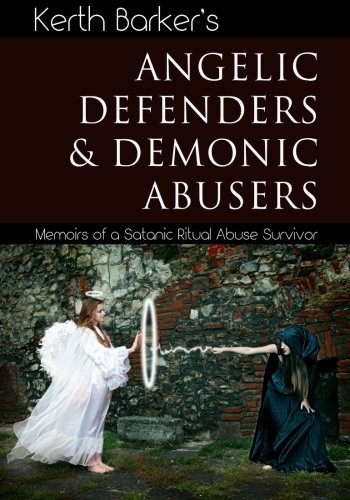 9781502929365: Angelic Defenders & Demonic Abusers: Memoirs of a Satanic Ritual Abuse Survivor