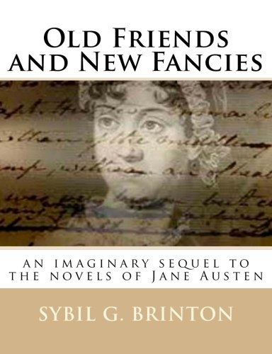 9781502929976: Old Friends and New Fancies: an imaginary sequel to the novels of Jane Austen