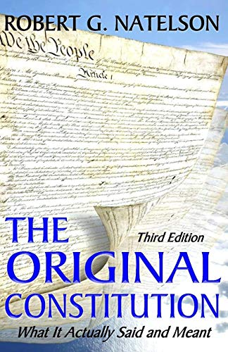 The Original Constitution: What It Actually Said and Meant: Natelson, Robert G.