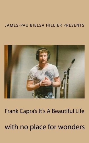 Frank Capras Its A Beautiful Life: with: Pau Bielsa Mialet