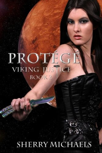 Protege: Viking Justice 2 (Volume 2): Michaels, Sherry