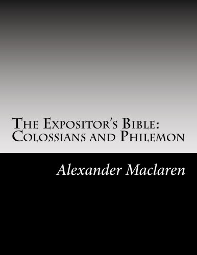 The Expositor's Bible: Colossians and Philemon: Maclaren, Alexander