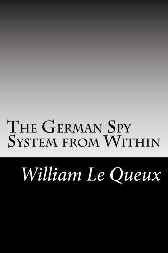 The German Spy System from Within: Le Queux, William