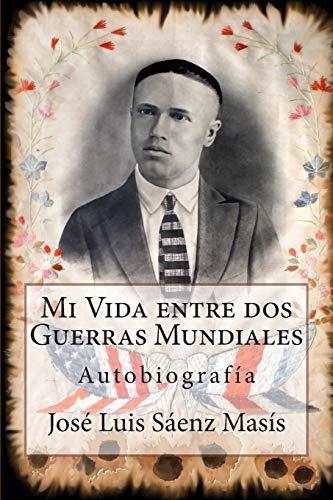 Mi Vida entre dos Guerras Mundiales: José Luis Sáenz Masís (Spanish Edition): ...