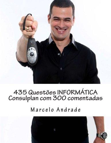 435 Questoes Informatica Consulplan Com 300 Comentadas: Andrade, Marcelo