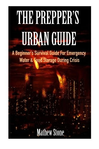 The Prepper's Urban Guide: A Beginner's Survival: Stone, Mathew