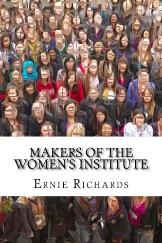 Makers of the Women's Institute: Profiles of: Richards, Ernie