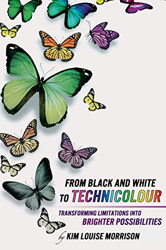 9781502951465: From Black and White to Technicolour: Transforming Limitations Into Brighter Possibilities