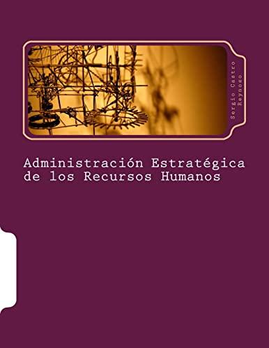 Administración Estratégica de los Recursos Humanos: Un: Sergio Castro Reynoso