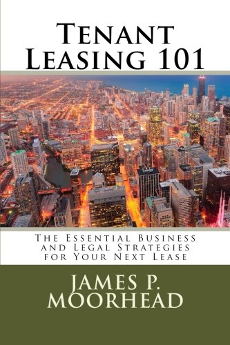 Tenant Leasing 101: The Essential Business and Legal Strategies for Negotiating Your Lease: James P...