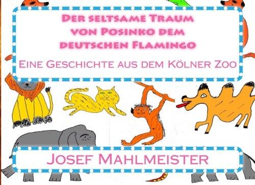 9781502955890: Der seltsame Traum von Posinko dem deutschen Flamingo: Eine Geschichte aus dem Kölner Zoo: Volume 1