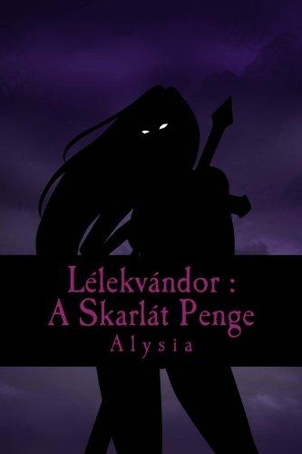 9781502956507: Lélekvándor: A skarlát penge (Volume 1) (Hungarian Edition)