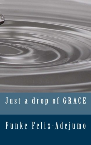 Just a Drop of Grace: Felix-Adejumo, Funke