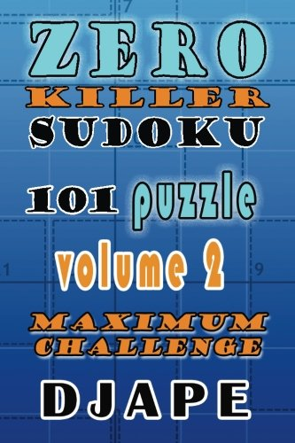 Zero Killer Sudoku: 101 puzzles: Maximum Challenge (Volume 2): Djape