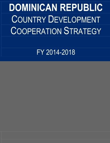 Dominican Republic Country Development Cooperation Strategy, FY 2014-2018: United States Agency for...