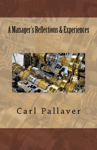 A Manager?s Reflections & Experiences: Carl B Pallaver