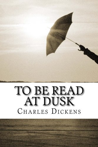 9781502974310: To Be Read at Dusk: (Charles Dickens Classics Collection)