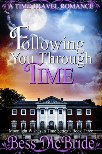 Following You Through Time (Moonlight Wishes in Time Series) (Volume 3): McBride, Bess
