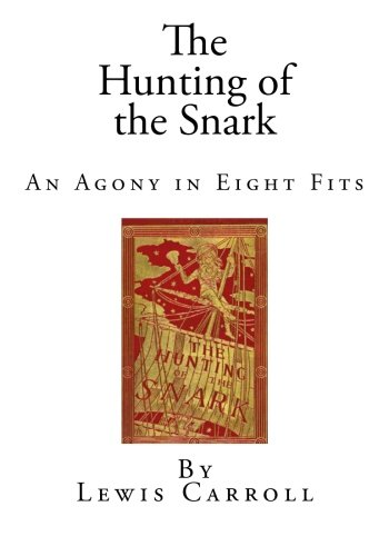 The Hunting of the Snark: An Agony in Eight Fits: Carroll, Lewis