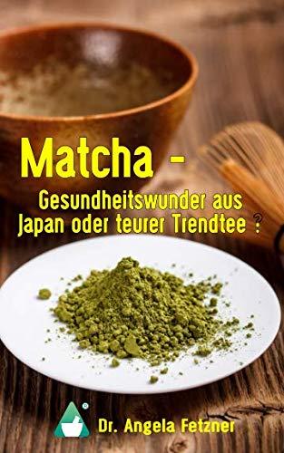 9781502987495: Matcha - Gesundheitswunder aus Japan oder teurer Trendtee?