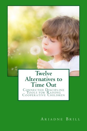 9781502987624: Twelve Alternatives to Time Out: Connected Discipline Tools for Raising Cooperative Children