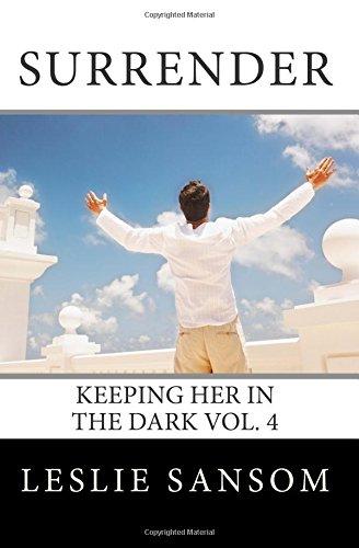 9781502988294: Surrender: Keeping her in the Dark Vol. 4 (Volume 4)