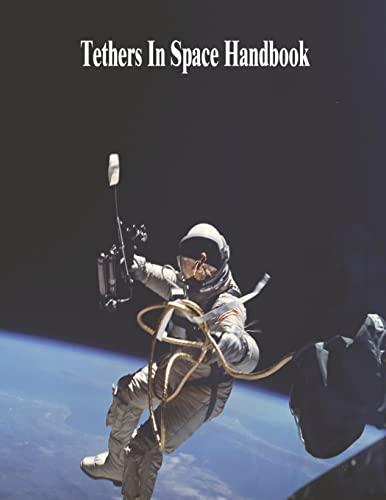 Tethers In Space Handbook: Administration, National Aeronautics; Space