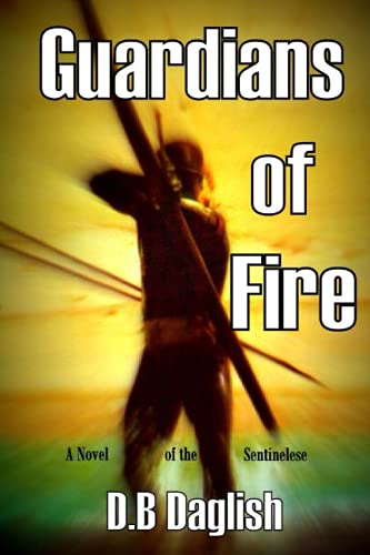 Guardians of Fire: A Novel of the Sentinelese: DB Daglish