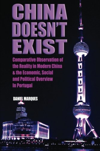 9781502995094: China Doesn't Exist: Comparative Observation of the Reality in Modern China and the Economic, Social and Political Overview in Portugal