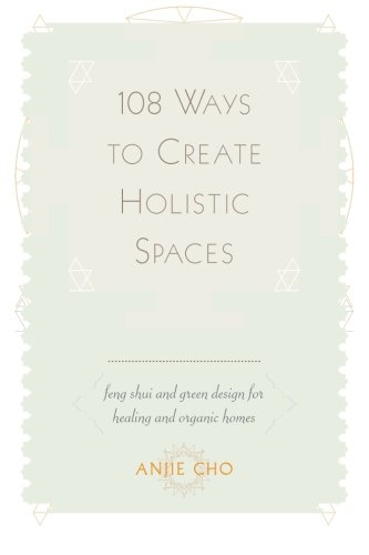 9781502995643: 108 Ways to Create Holistic Spaces: Feng Shui and Green Design for Healing and Organic Homes