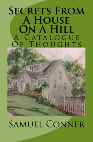 Secrets From A House On A Hill: A Catalogue Of Thoughts (Finding My Way Back To Me) (Volume 1): ...