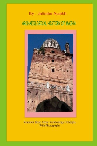Archaeological History of Majha: Research Book about: Jatiinder Singh Aulakh,