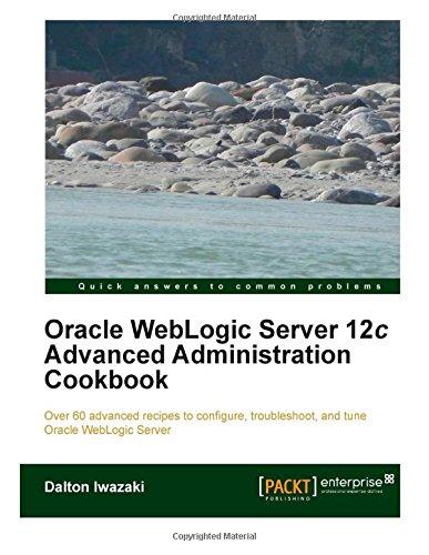 9781503002234: Oracle WebLogic Server 12c Advanced Administration Cookbook