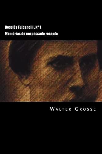 9781503002463: Dossiês Fulcanelli: Memórias de um passado recente (Colecção Dossiês Fulcanelli) (Volume 1) (Portuguese Edition)