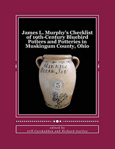 James L. Murphy's Checklist of 19th-Century Bluebird Potters and Potteries in Muskingum County...