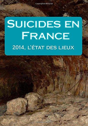 9781503005730: Suicides en France :: 2014, l'état des lieux (French Edition)