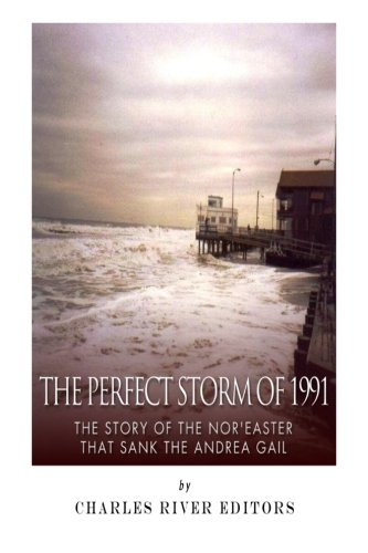 The Perfect Storm of 1991: The Story: Charles River Editors