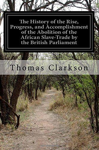 The History of the Rise, Progress, and: Clarkson, Thomas