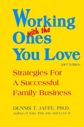 Working With The Ones You Love: Strategies for a Successful Family Business: Jaffe, Dennis T