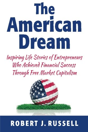 The American Dream: Inspiring life stories of entrepreneurs who achieved financial success through ...