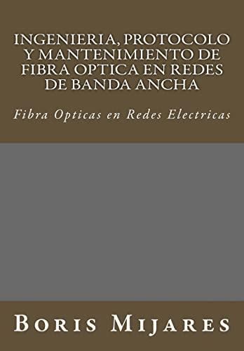 Ingenieria, Protocolo y Mantenimiento de Fibra Optica: Mijares M., B.