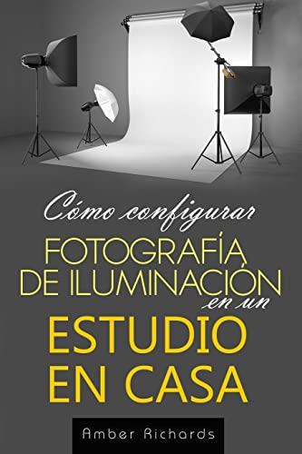 9781503011465: Cómo configurar Fotografía de Iluminación en un Estudio en Casa (Spanish Edition)